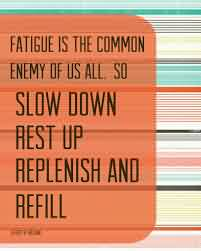 famous-church-quote-fatigue-is-the-common-enemy-of-us-all-so-slow-down-rest-up-replenish-and-refill
